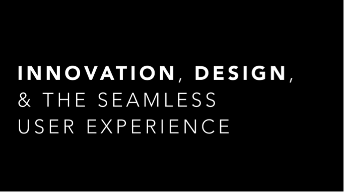 Innovation, Design, and the Seamless User Experience